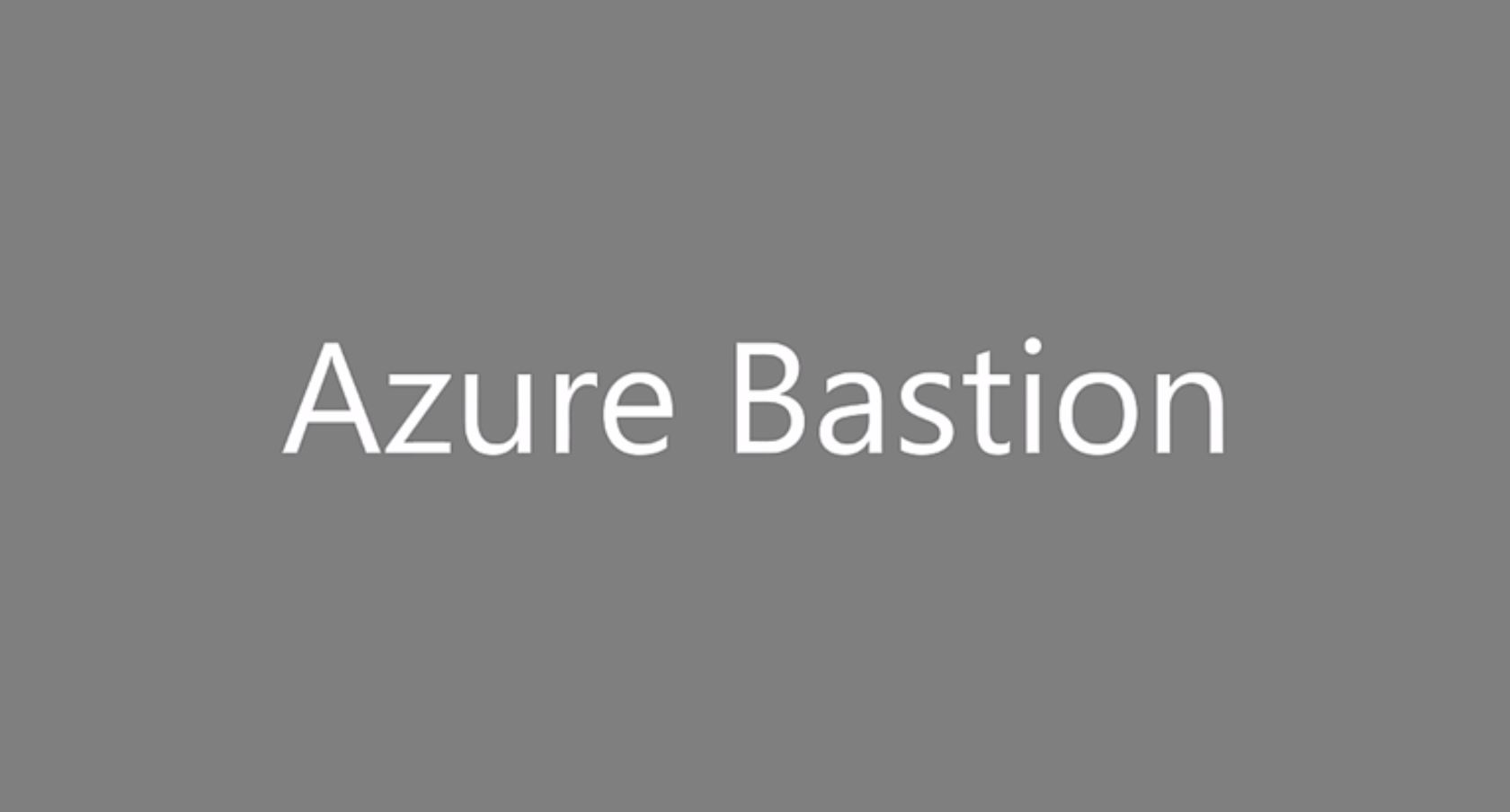 New Azure Bastion offers secure RDP and SSH access to your